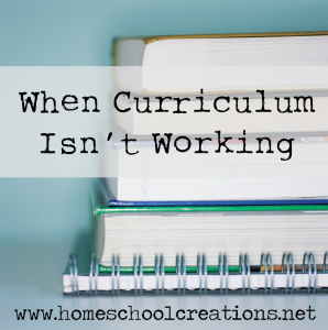 When curriculum isn't working - www.homeschoolcreations.net