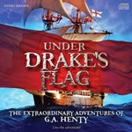 Under Drakes Flag by G A Henty