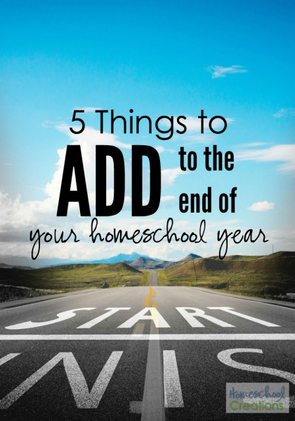 5 things to add to the end of your homeschool year from Homeschool Creations