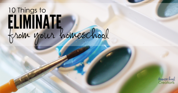 10 things to eliminate from your homeschool
