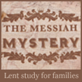 Messiah Mystery - a family study for Lent from FamilyLife.com