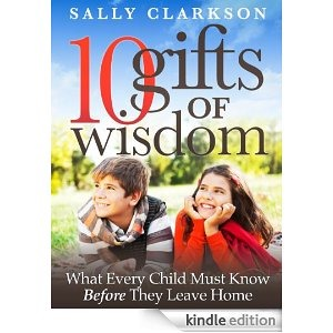 10 Gifts of Wisdom by Sally Clarkson
