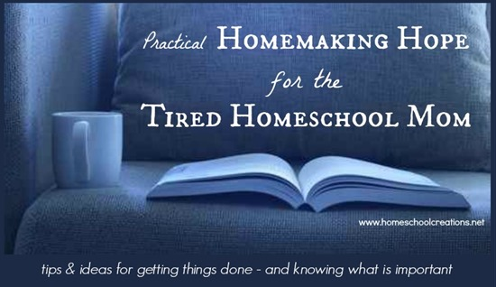 practical homemaking hope for the tired homeschool mom