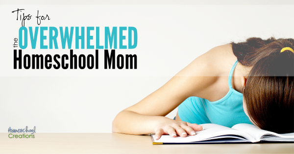 Tips for the Overwhelmed Homeschool Mom from Homeschool Creations